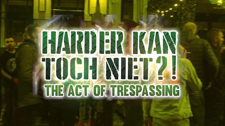 HARDER KAN TOCH NIET?! The Act Of Trespassing